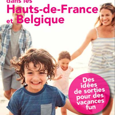 Que faire cet été dans les Hauts-de-France et en Belgique ? retrouvez nos idées de sorties pour sortir en famille